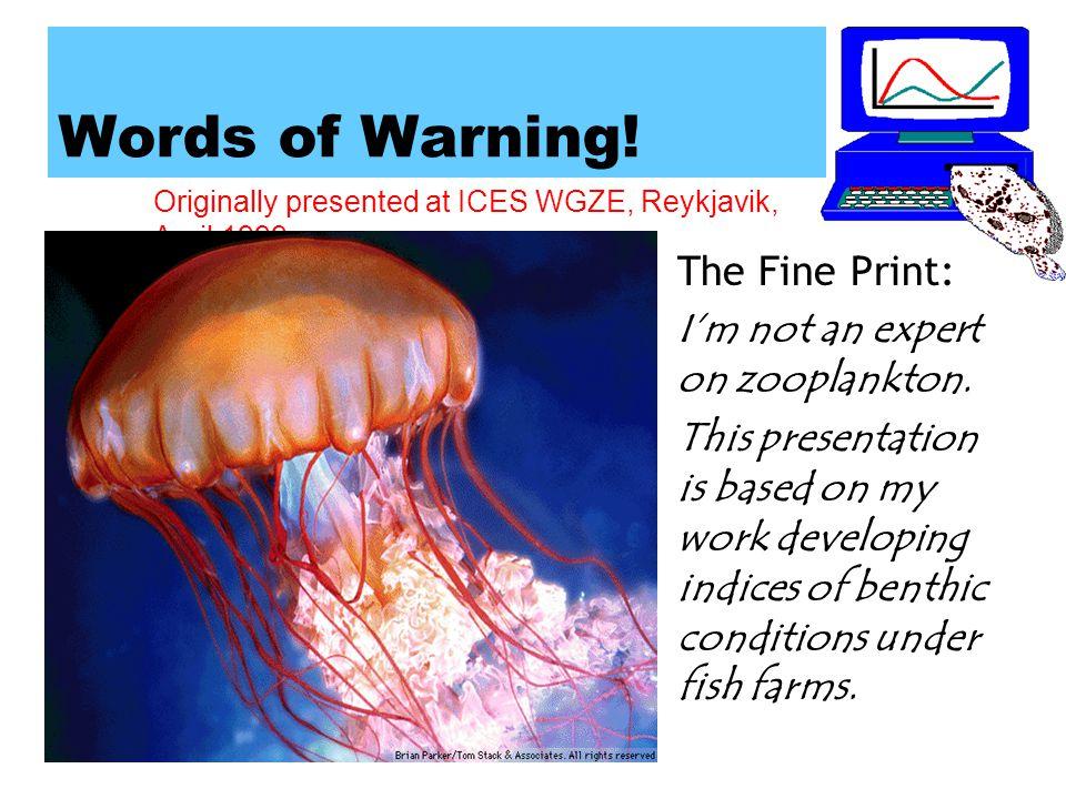 Originally presented at ICES WGZE, Reykjavik, April 1999 Words of Warning.