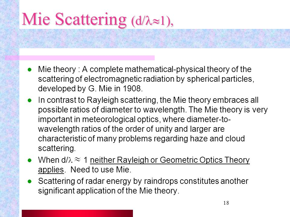 17Rayleigh-Mie-GeometricOptics Along with absorption, scattering is a major cause of the attenuation of radiation by the atmosphere for visible. Scatt