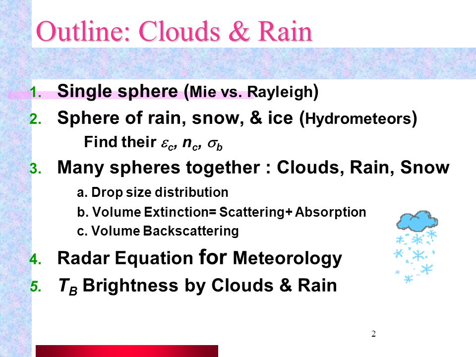 1 Scattering from Hydrometeors: Clouds, Snow, Rain Microwave Remote Sensing INEL 6069 Sandra Cruz Pol Professor, Dept. of Electrical & Computer Engine