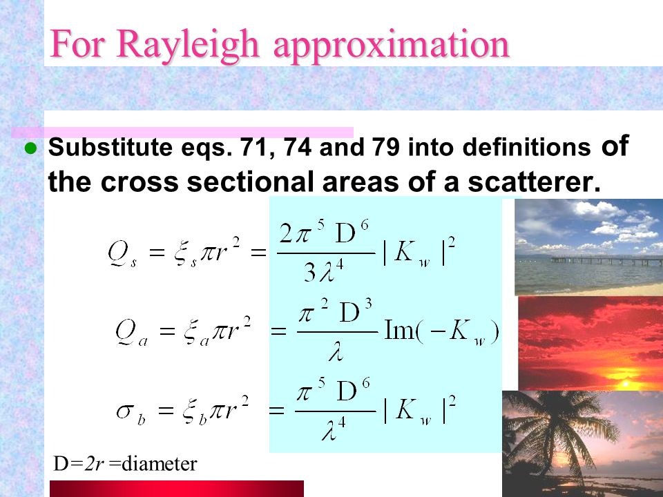 28 Volume Scattering Its also expressed as or in dB/km units, [dB/km] [Np/m] Using... [s,e,b stand for scattering, extinction and backscattering.]