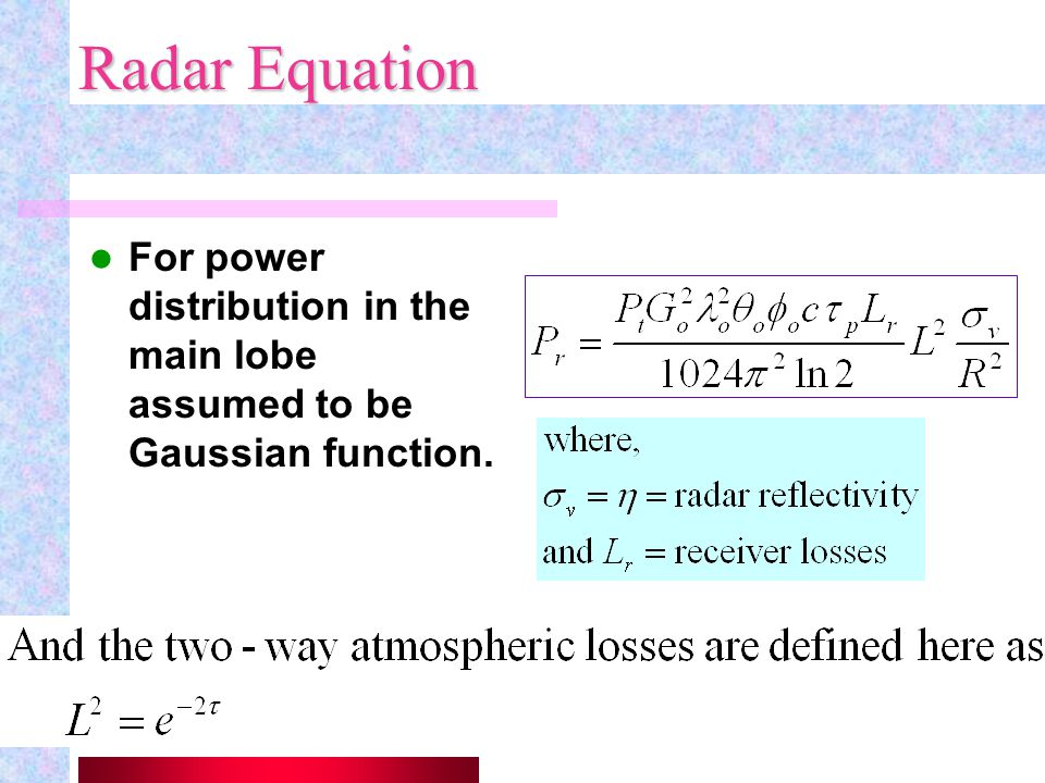 47 Radar equation for Meteorology For weather applications for a volume