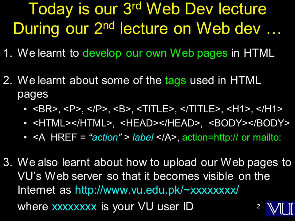 2 Today is our 3 rd Web Dev lecture During our 2 nd lecture on Web dev … 1.We learnt to develop our own Web pages in HTML 2.We learnt about some of th