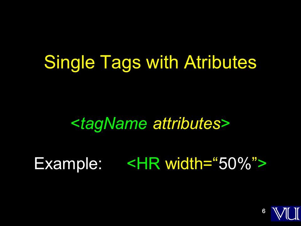 6 Single Tags with Atributes Example: