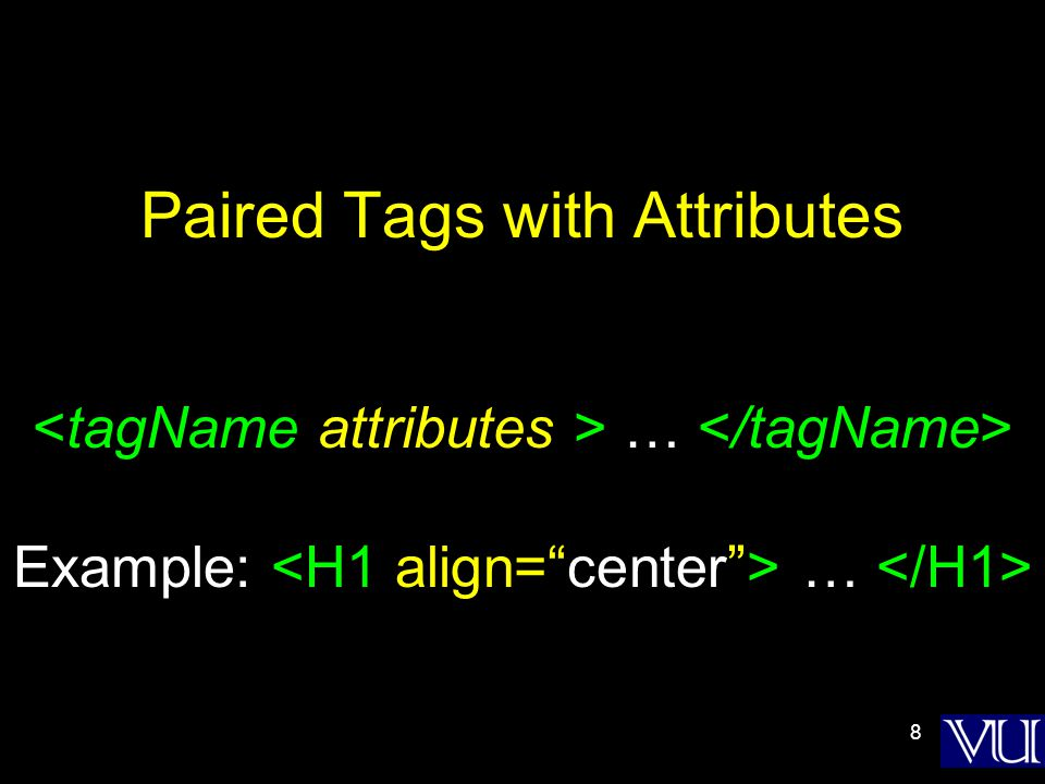 8 Paired Tags with Attributes … Example: …