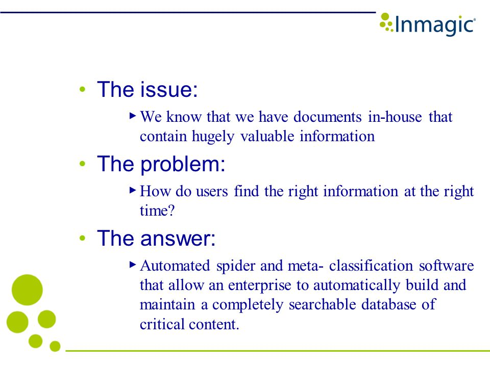 The issue: We know that we have documents in-house that contain hugely valuable information The problem: How do users find the right information at the right time.