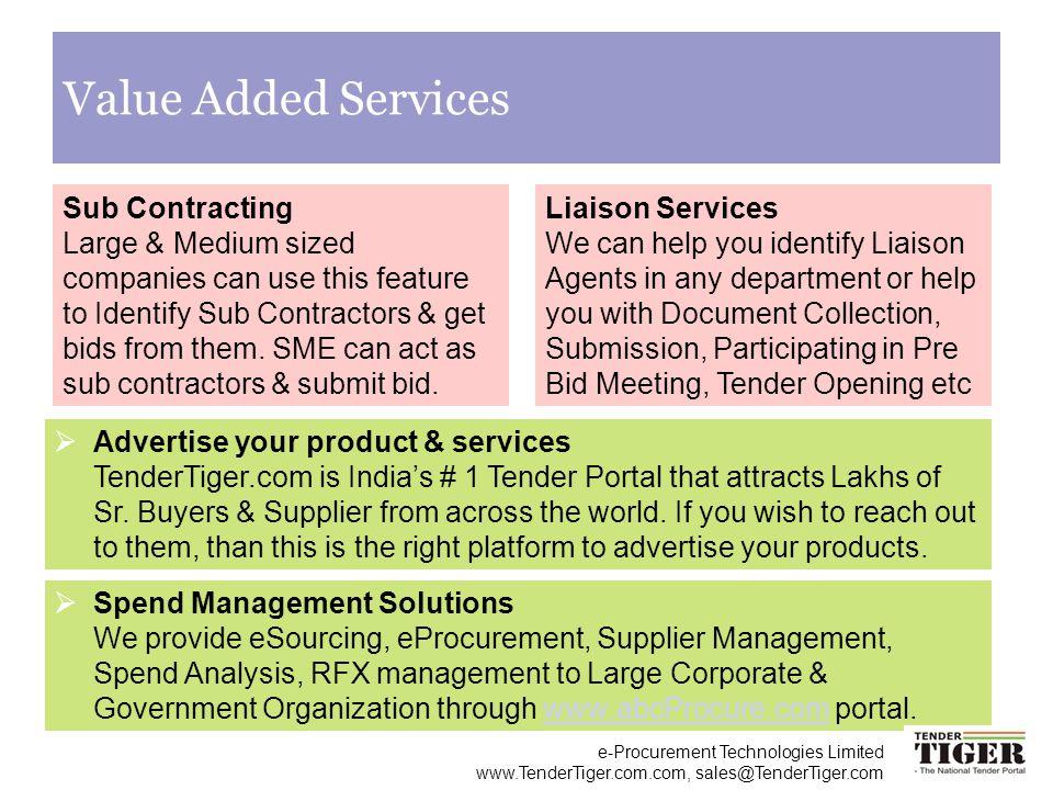 e-Procurement Technologies Limited www.TenderTiger.com.com, sales@TenderTiger.com Value Added Services Sub Contracting Large & Medium sized companies