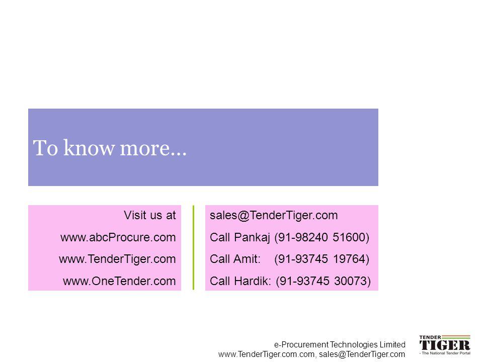 e-Procurement Technologies Limited www.TenderTiger.com.com, sales@TenderTiger.com To know more… Visit us at www.abcProcure.com www.TenderTiger.com www