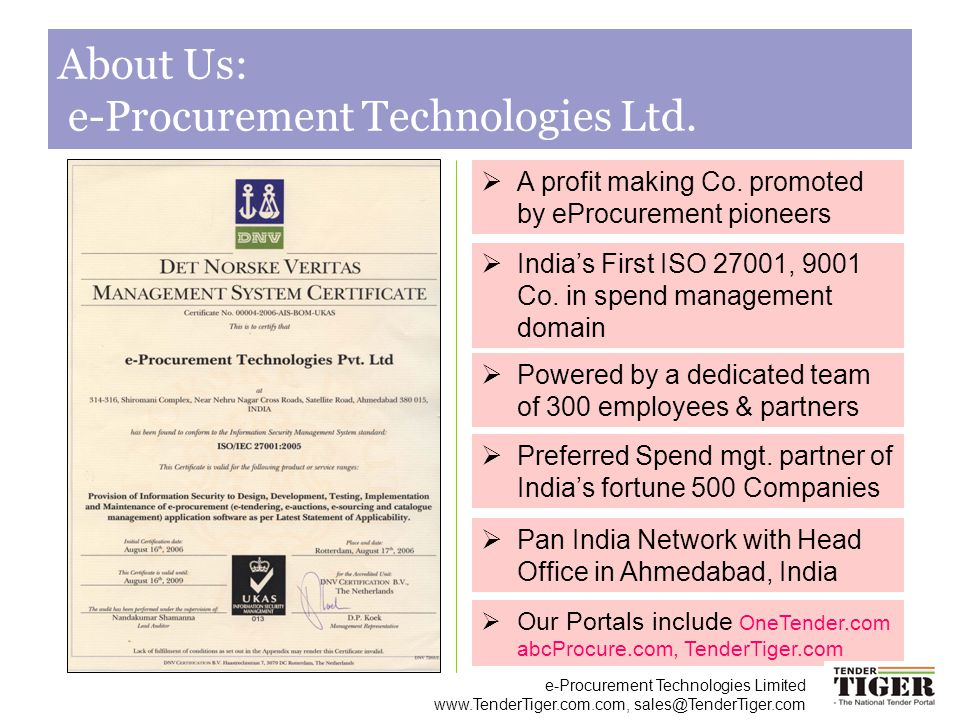 e-Procurement Technologies Limited www.TenderTiger.com.com, sales@TenderTiger.com # 1 Tender Portal – www.TenderTiger.com Listed on 1 st Page of Google Tender Tigers pops up on 1 st Page of Google every time someone searches for Tender which confirms our stand that we are No.1 Tender Portal of India.