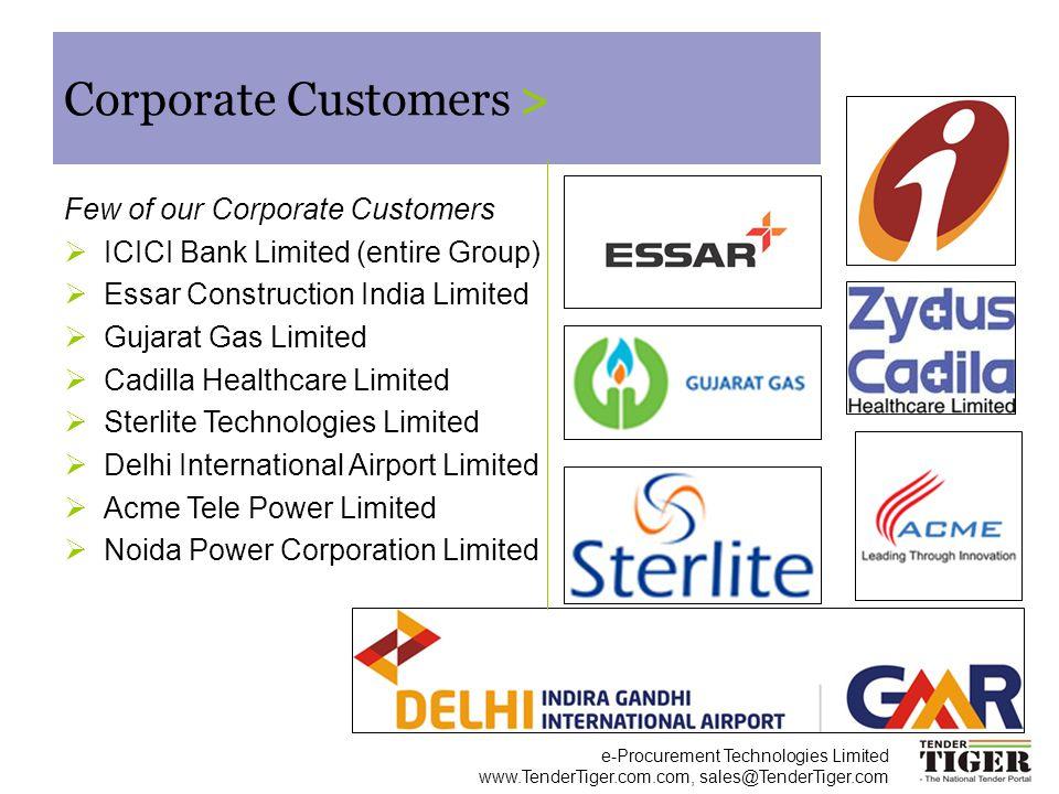 e-Procurement Technologies Limited www.TenderTiger.com.com, sales@TenderTiger.com Corporate Customers > Few of our Corporate Customers ICICI Bank Limi