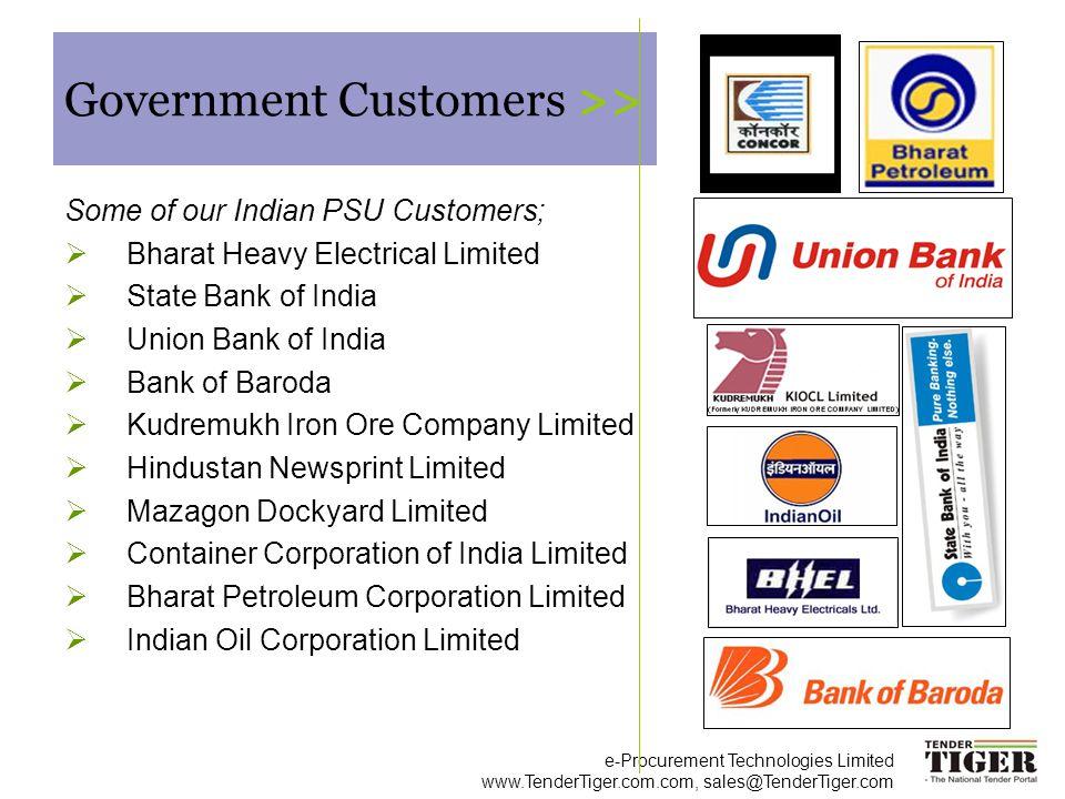 e-Procurement Technologies Limited www.TenderTiger.com.com, sales@TenderTiger.com Government Customers >> Some of our Indian PSU Customers; Bharat Hea