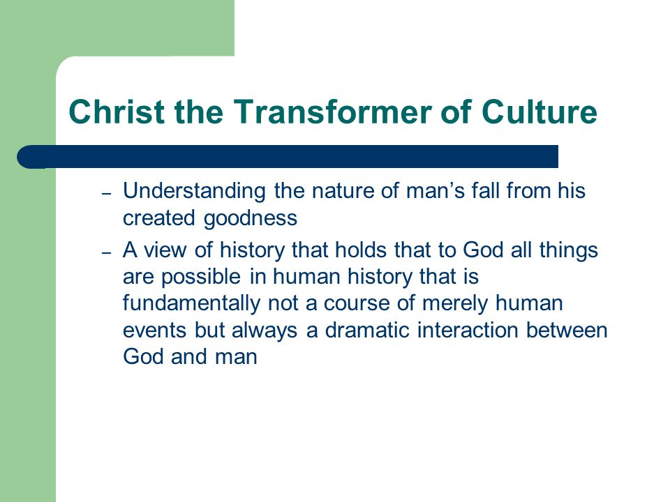 Christ the Transformer of Culture John Calvin is very much like Augustine and heavily influenced by his theology More than his Reformation counterpart, Luther, Calvin looks for the present permeation of all life by the gospel through various means: