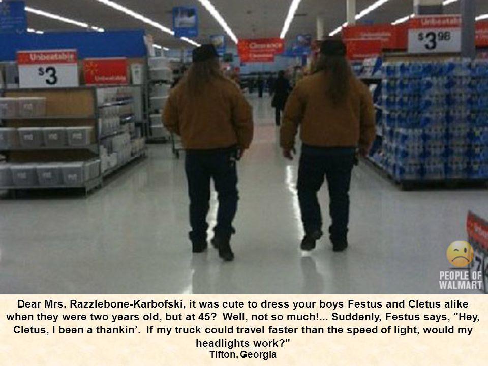 Dear Mrs. Razzlebone-Karbofski, it was cute to dress your boys Festus and Cletus alike when they were two years old, but at 45? Well, not so much!...