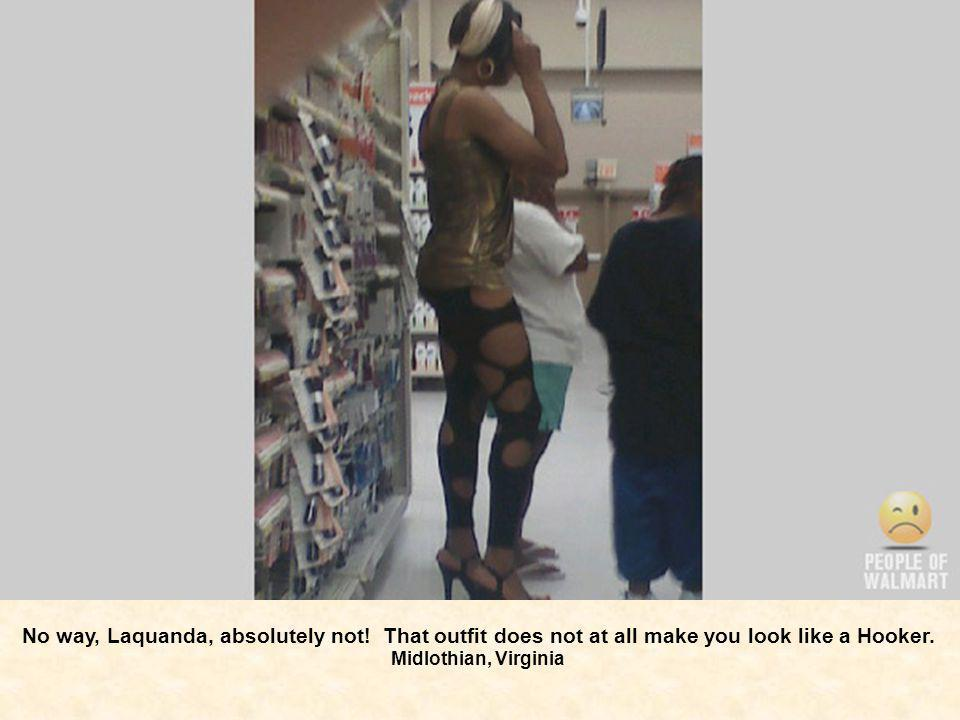 No way, Laquanda, absolutely not! That outfit does not at all make you look like a Hooker. Midlothian, Virginia