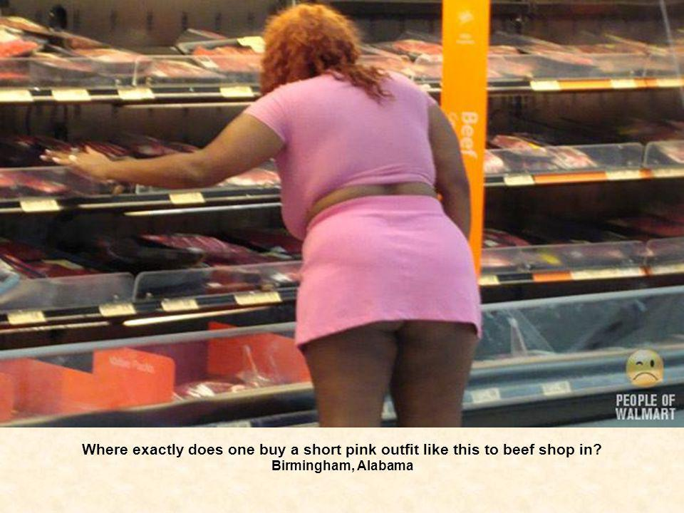 Where exactly does one buy a short pink outfit like this to beef shop in? Birmingham, Alabama