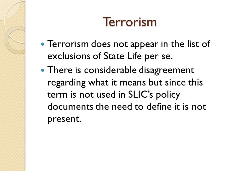 Terrorism Terrorism does not appear in the list of exclusions of State Life per se. There is considerable disagreement regarding what it means but sin