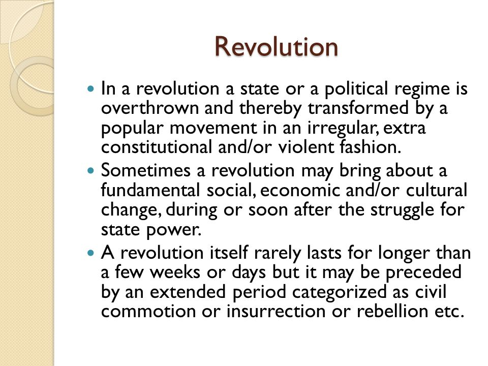 Revolution In a revolution a state or a political regime is overthrown and thereby transformed by a popular movement in an irregular, extra constituti