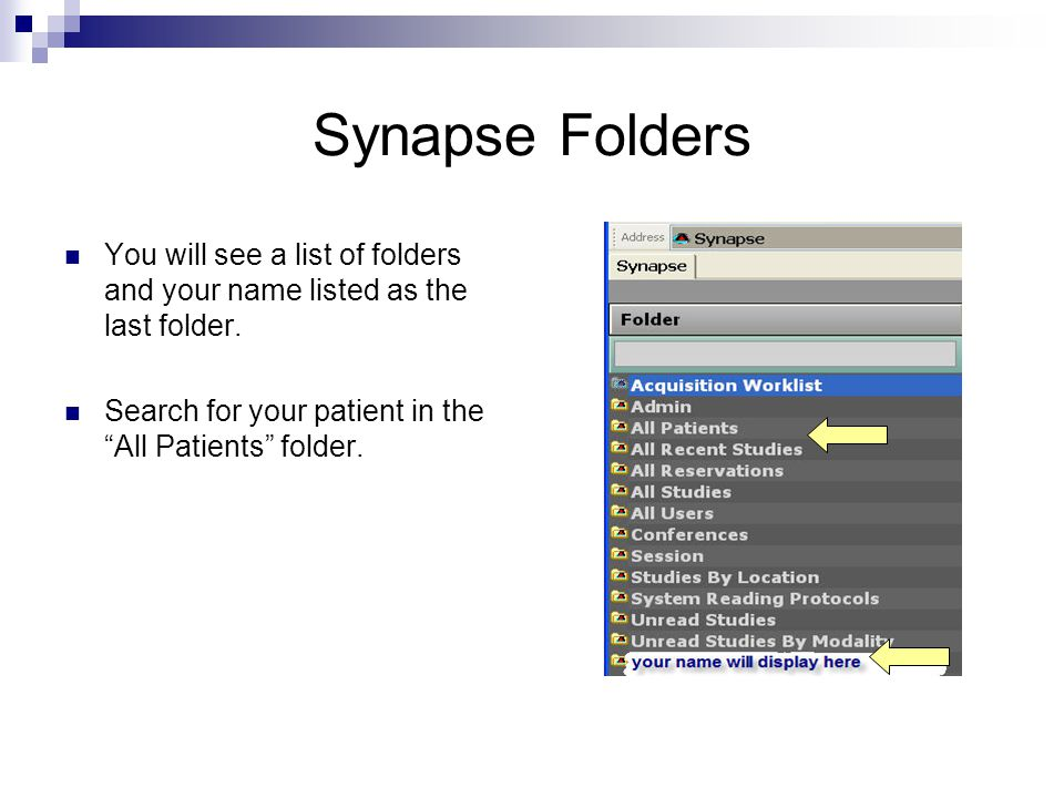 Synapse Folders You will see a list of folders and your name listed as the last folder. Search for your patient in the All Patients folder.