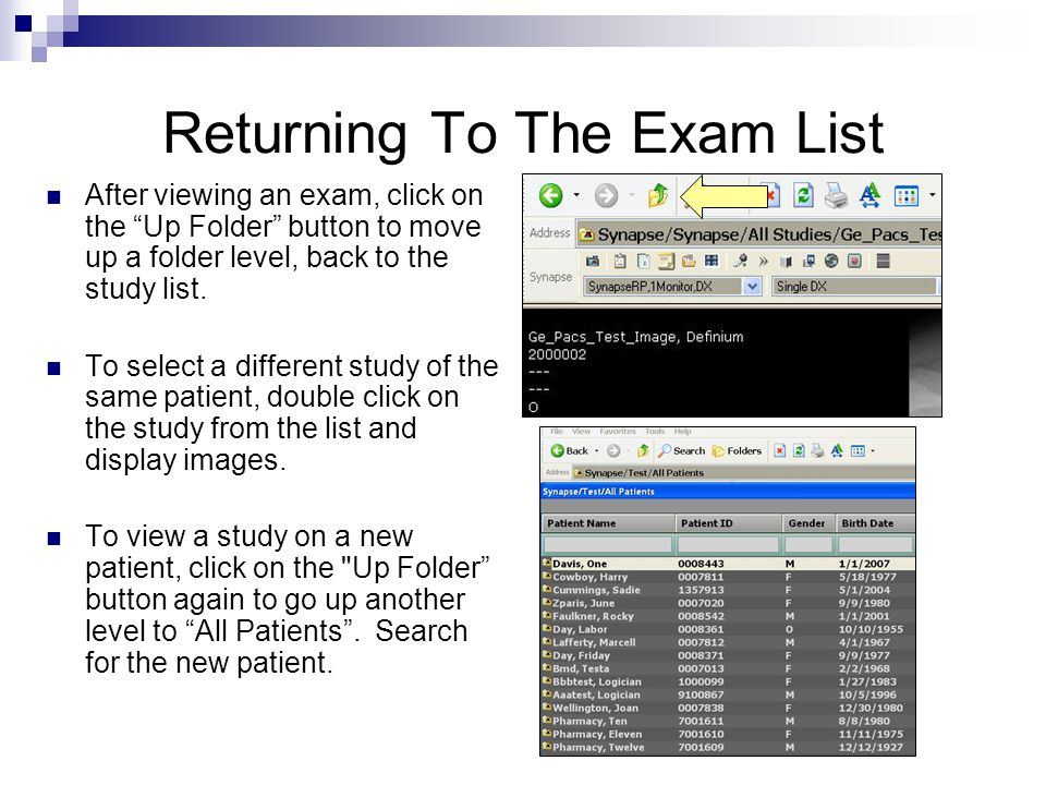 Returning To The Exam List After viewing an exam, click on the Up Folder button to move up a folder level, back to the study list. To select a differe