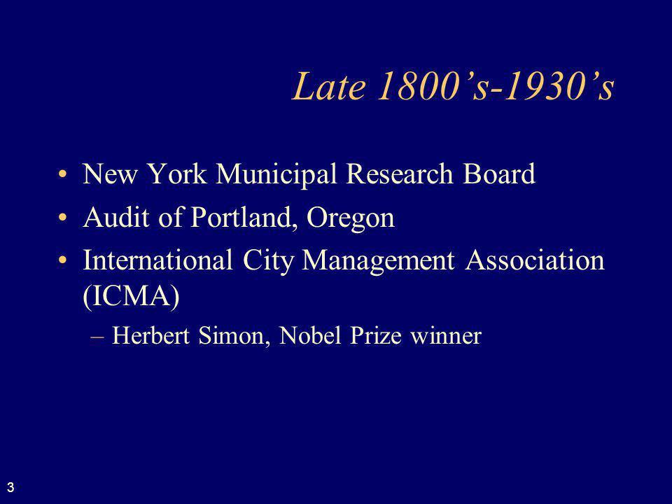 3 Late 1800s-1930s New York Municipal Research Board Audit of Portland, Oregon International City Management Association (ICMA) –Herbert Simon, Nobel Prize winner