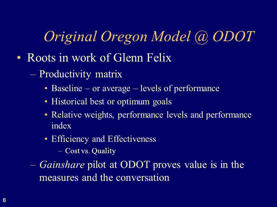 6 Original Oregon Model @ ODOT Roots in work of Glenn Felix –Productivity matrix Baseline – or average – levels of performance Historical best or opti