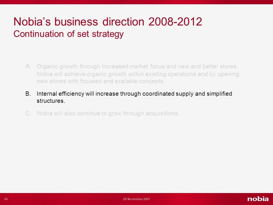 44 28 November 2007 Nobias business direction 2008-2012 Continuation of set strategy A.