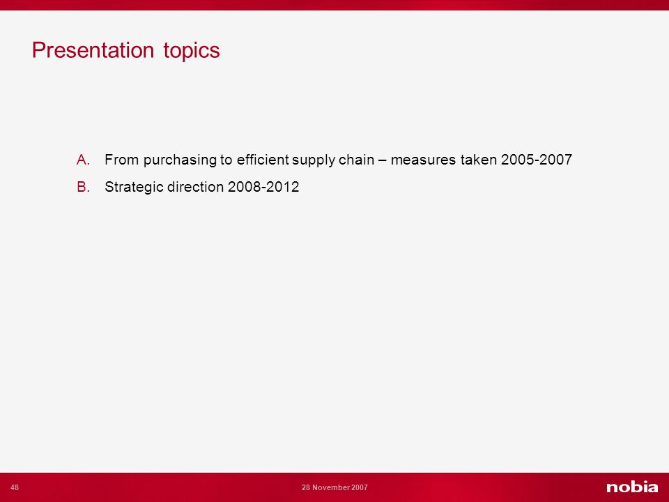 48 28 November 2007 Presentation topics A.From purchasing to efficient supply chain – measures taken 2005-2007 B.Strategic direction 2008-2012