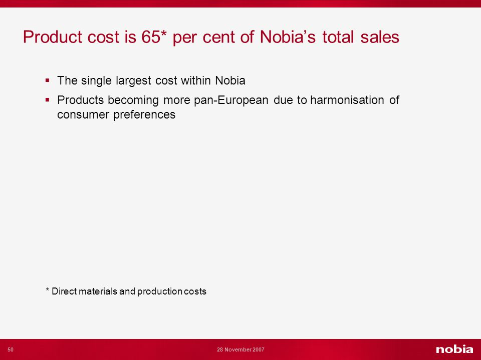 50 28 November 2007 Product cost is 65* per cent of Nobias total sales The single largest cost within Nobia Products becoming more pan-European due to harmonisation of consumer preferences * Direct materials and production costs