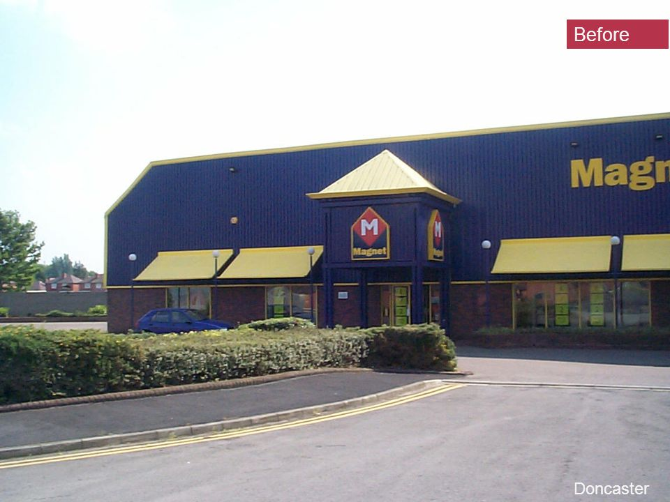 64 28 November 2007 Our objective for retail The best showroom in town Appropriate investment for the location & catchment area Doncaster Before