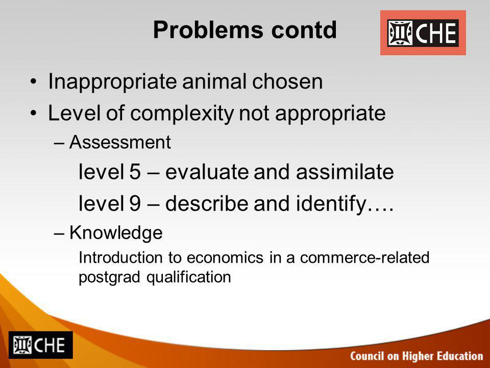 Problems contd Inappropriate animal chosen Level of complexity not appropriate –Assessment level 5 – evaluate and assimilate level 9 – describe and identify….