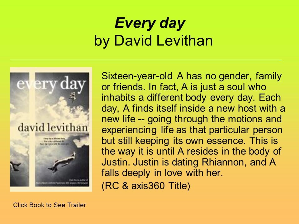 Every day by David Levithan Sixteen-year-old A has no gender, family or friends.