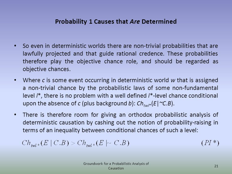 Probability 1 Causes that Are Determined So even in deterministic worlds there are non-trivial probabilities that are lawfully projected and that guid