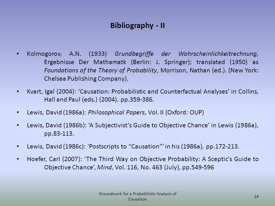 Bibliography - II Kolmogorov, A.N. (1933) Grundbegriffe der Wahrscheinlichkeitrechnung, Ergebnisse Der Mathamatk (Berlin: J. Springer); translated (19