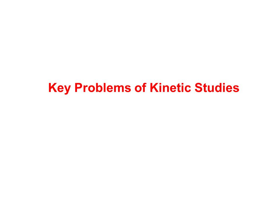 Key Problems of Kinetic Studies