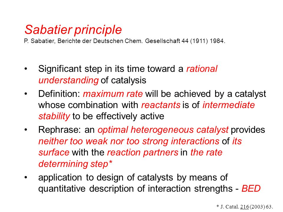 Sabatier principle P. Sabatier, Berichte der Deutschen Chem. Gesellschaft 44 (1911) 1984. Significant step in its time toward a rational understanding