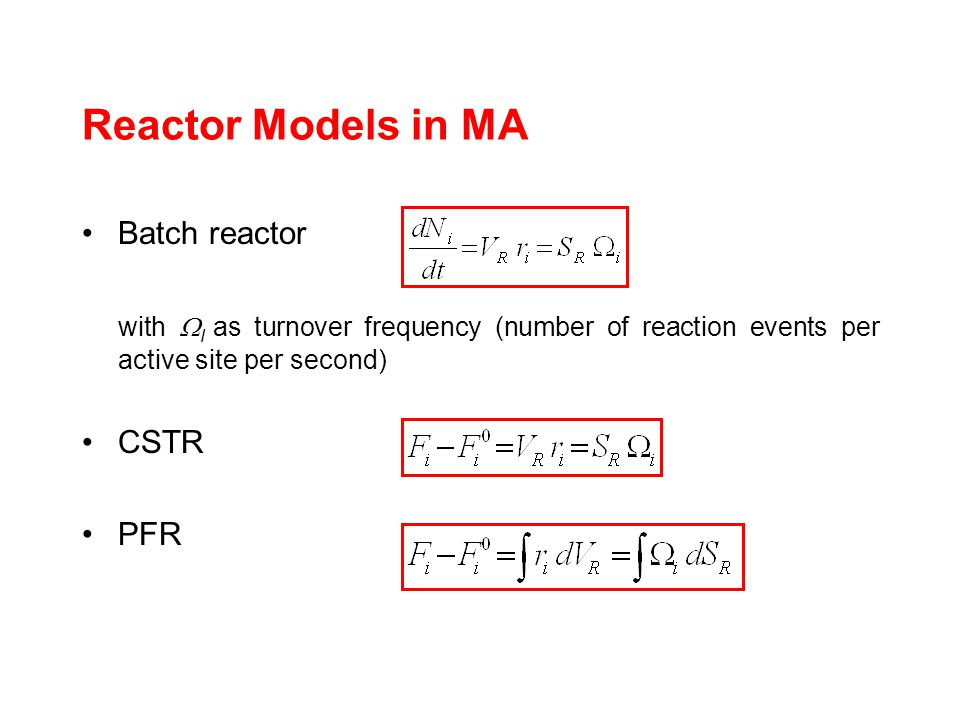 Reactor Models in MA Batch reactor with I as turnover frequency (number of reaction events per active site per second) CSTR PFR