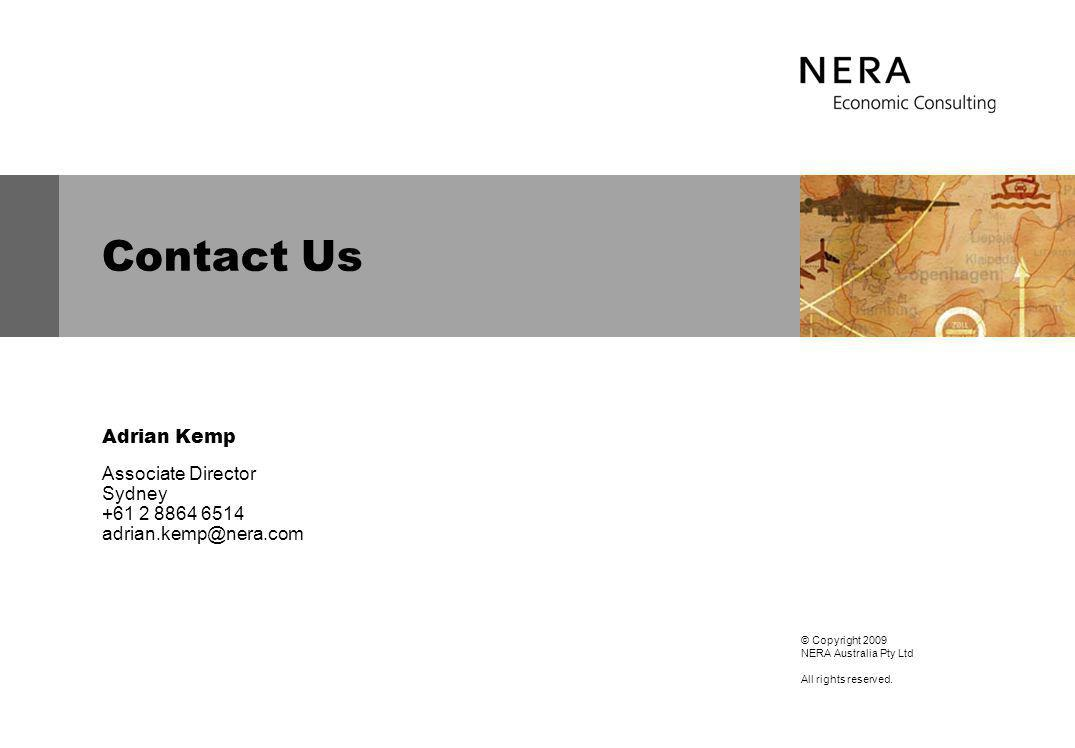 Contact Us Adrian Kemp Associate Director Sydney +61 2 8864 6514 adrian.kemp@nera.com © Copyright 2009 NERA Australia Pty Ltd All rights reserved.