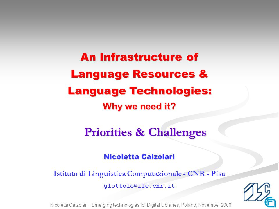 1Nicoletta Calzolari - Emerging technologies for Digital Libraries, Poland, November 2006 Nicoletta Calzolari Istituto di Linguistica Computazionale -