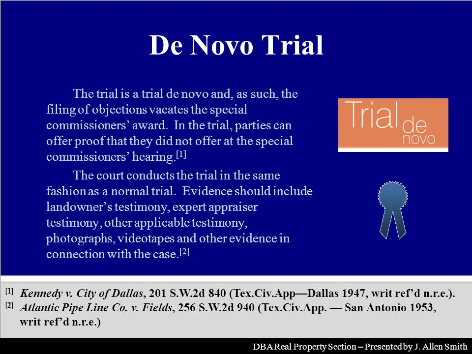 De Novo Trial The trial is a trial de novo and, as such, the filing of objections vacates the special commissioners award.