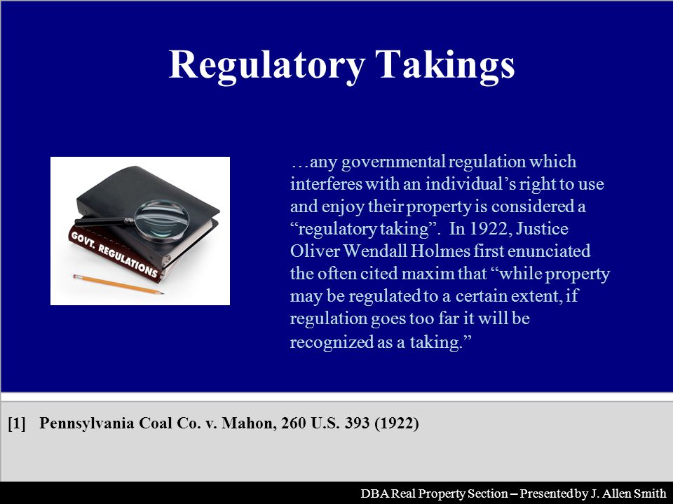 Regulatory Takings …any governmental regulation which interferes with an individuals right to use and enjoy their property is considered a regulatory