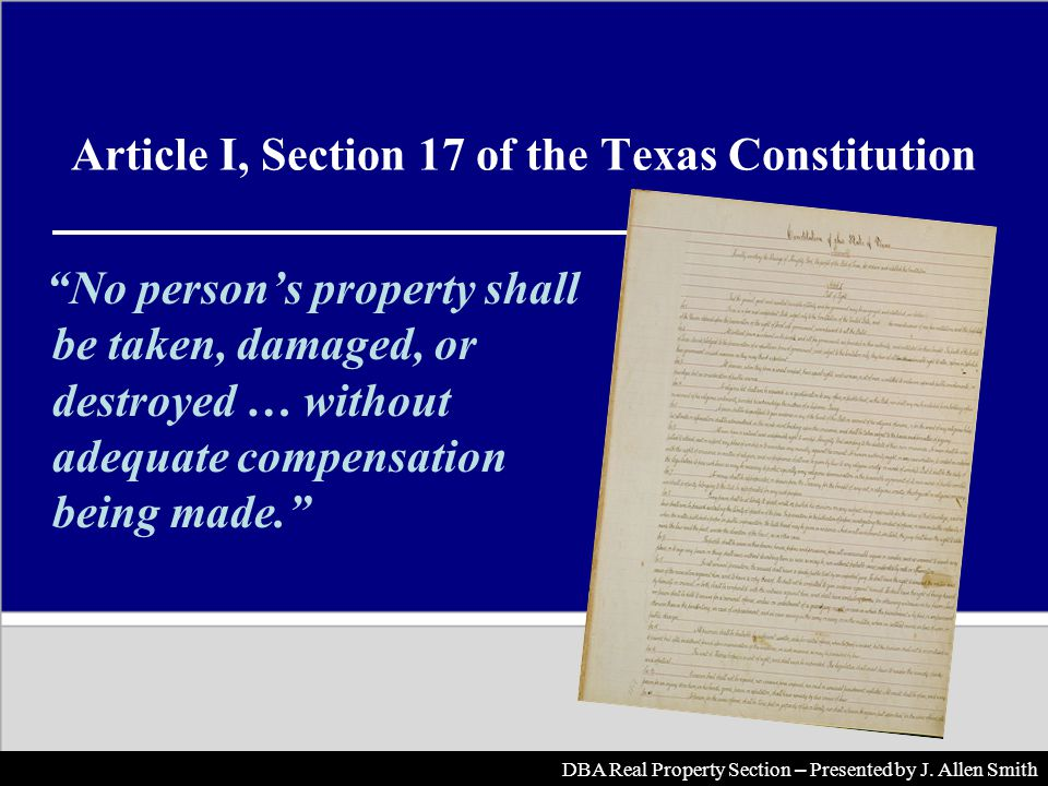Article I, Section 17 of the Texas Constitution No persons property shall be taken, damaged, or destroyed … without adequate compensation being made.
