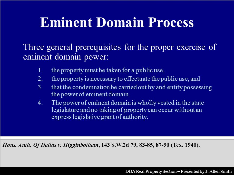 Eminent Domain Process Three general prerequisites for the proper exercise of eminent domain power: 1.the property must be taken for a public use, 2.t