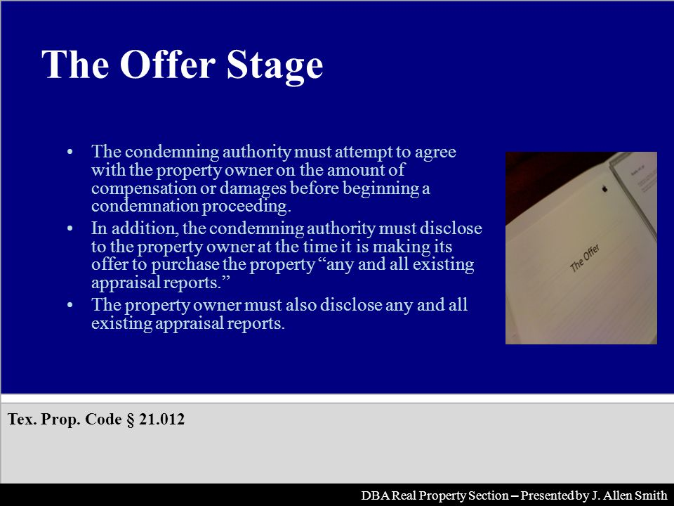 The Offer Stage The condemning authority must attempt to agree with the property owner on the amount of compensation or damages before beginning a condemnation proceeding.