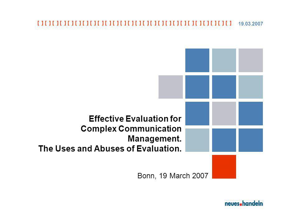 [ ] [ ] [ ] [ ] [ ] [ ] [ ] [ ] [ ] [ ] [ ] [ ] [ ] Bonn, 19 March 2007 Effective Evaluation for Complex Communication Management.