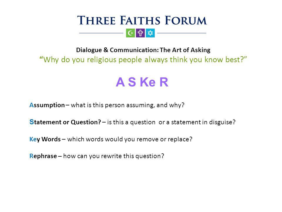 Assumption – what is this person assuming, and why? S tatement or Question? – is this a question or a statement in disguise? Key Words – which words w