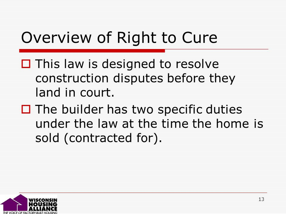 13 Overview of Right to Cure This law is designed to resolve construction disputes before they land in court.