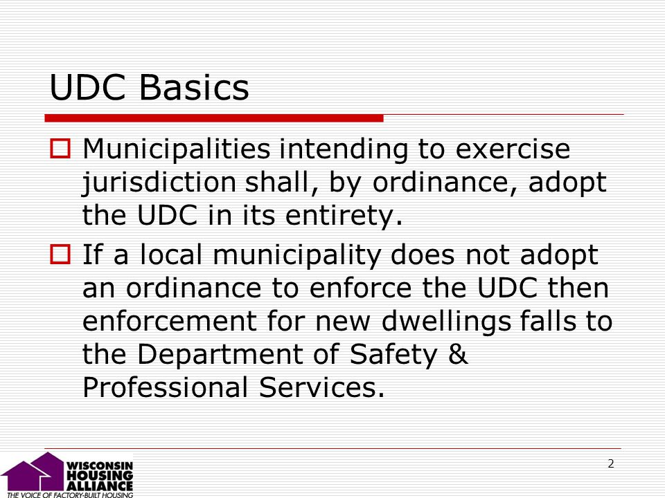 2 UDC Basics Municipalities intending to exercise jurisdiction shall, by ordinance, adopt the UDC in its entirety.