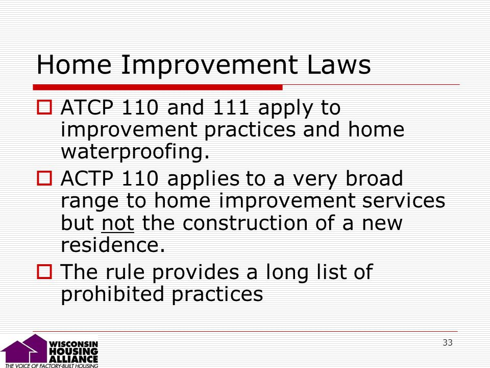 33 Home Improvement Laws ATCP 110 and 111 apply to improvement practices and home waterproofing.