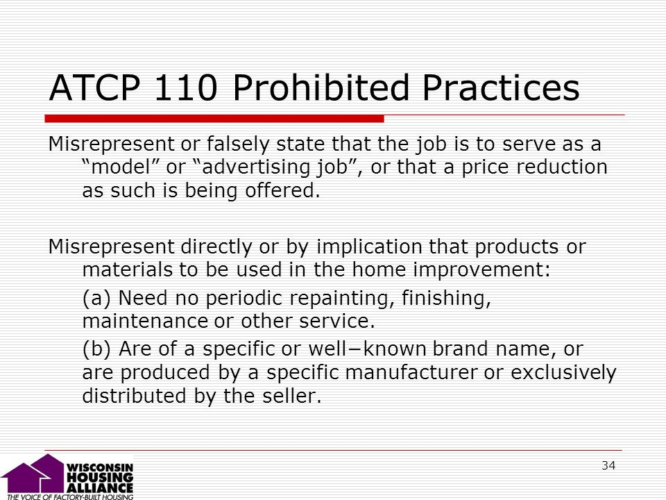 34 ATCP 110 Prohibited Practices Misrepresent or falsely state that the job is to serve as a model or advertising job, or that a price reduction as such is being offered.