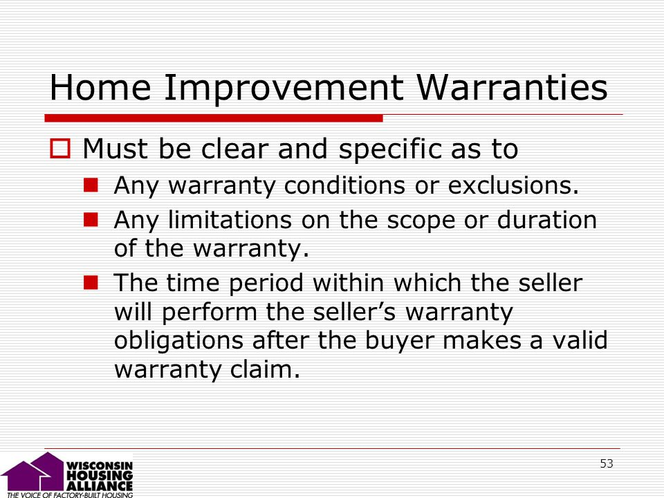 53 Home Improvement Warranties Must be clear and specific as to Any warranty conditions or exclusions.