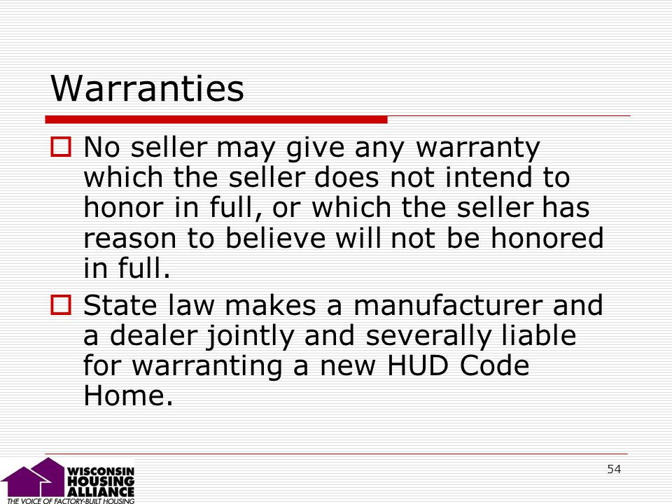 54 Warranties No seller may give any warranty which the seller does not intend to honor in full, or which the seller has reason to believe will not be honored in full.